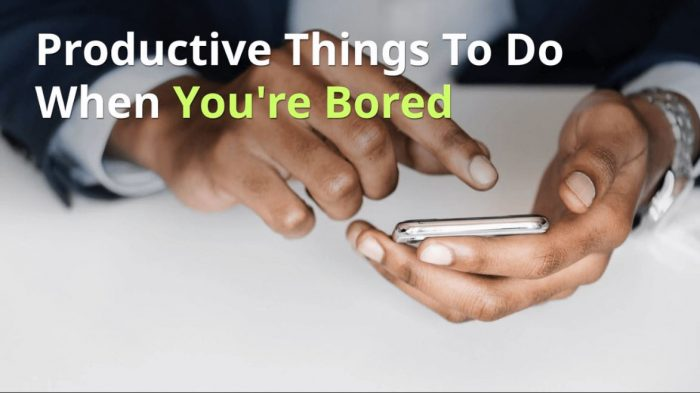 Productive Things To Do When You're Bored